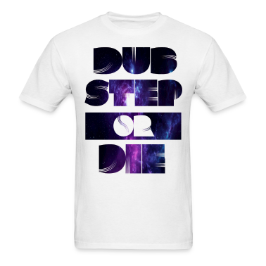 Dubstep Or Die 2 T-Shirts