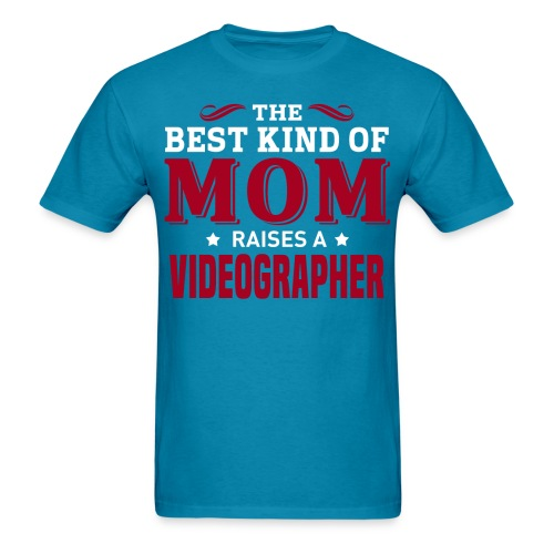 The Best Kind Of MOM Raises A Videographer - Men's T-Shirt