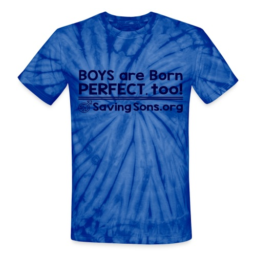 Boys are Born Perfect, Too - Unisex Tie Dye T-Shirt