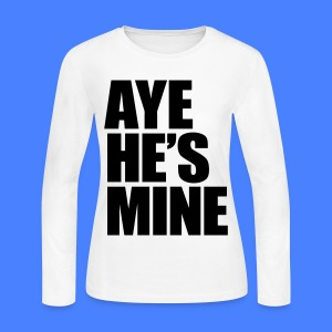 Aye He's Mine Long Sleeve Shirts - Women's Long Sleeve Jersey T-Shirt