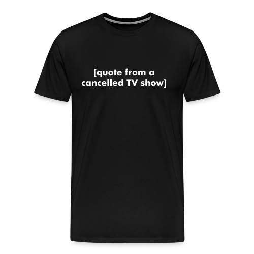 Placeholder shirt: TV Show Quote - Men's Premium T-Shirt