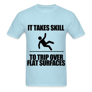 It Takes Skill To Trip Over Flat Surfaces - Men's T-Shirt