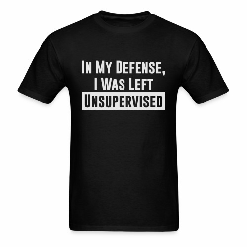 IN MY DEFENSE, I WAS LEFT UNSUPERVISED - Men's T-Shirt