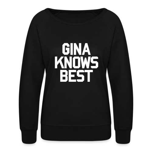 GINA KNOW BEST - Women's Crewneck Sweatshirt