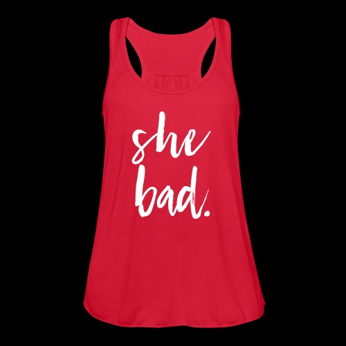 she bad. —get the bag - Women's Flowy Tank Top by Bella