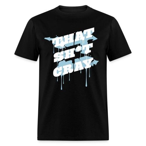 That Sh*t Cray - Men's T-Shirt