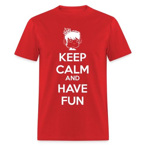 Keep Calm and HAVE FUN! - Men's T-Shirt
