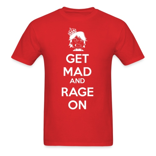 Get Mad and RAGE ON! - Men's T-Shirt