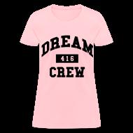 Women's T-Shirts ~ Women's T-Shirt ~ Dream Crew 416 Women's T-Shirts