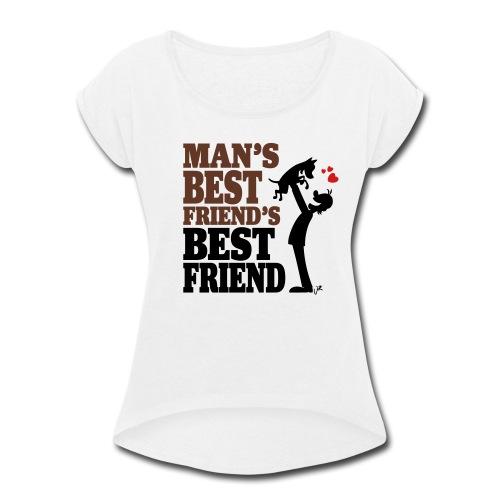 Man's best friend's best friend - Women's Roll Cuff T-Shirt