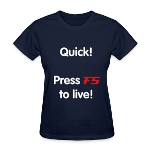 F5 to live [Women's] - Women's T-Shirt