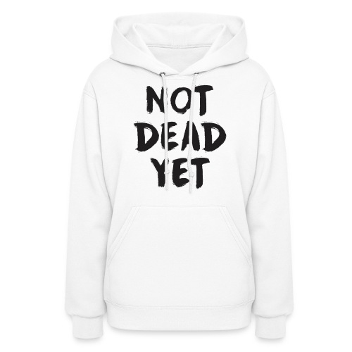 NOT DEAD YET - Women's Hoodie