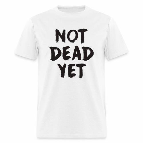 NOT DEAD YET - Men's T-Shirt