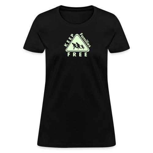 Keep Families FREE - Glow in the Dark - Women's T-Shirt