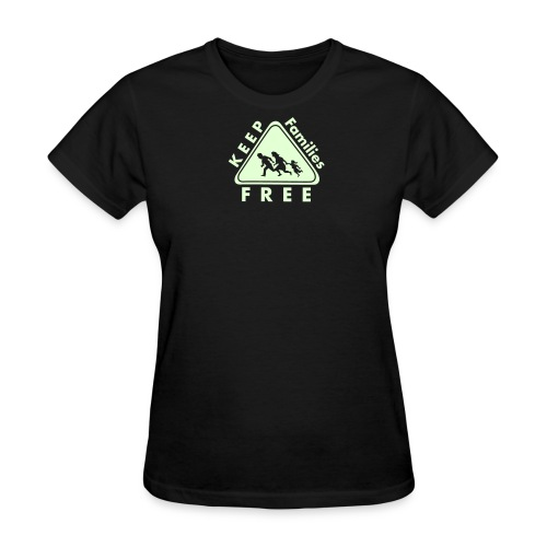 Keep Families FREE - Glow in the Dark - Women's T-Shirt