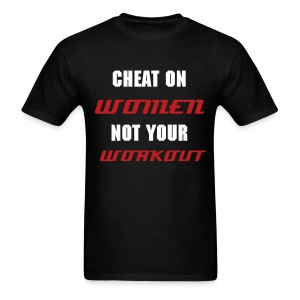 Cheat on Women not your workout T shirt - Men's T-Shirt