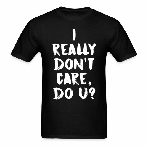 I REALLY DON'T CARE - Men's T-Shirt