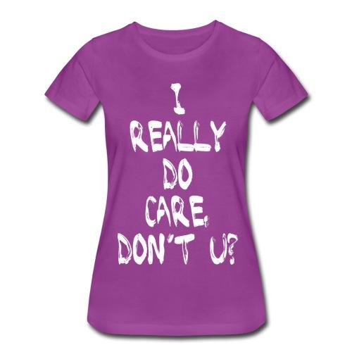 I REALLY DO CARE, DON'T U? - Women's Premium T-Shirt