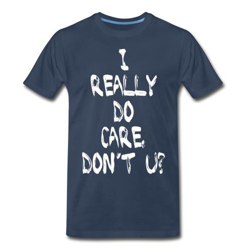 I REALLY DO CARE, DON'T U? - Men's Premium T-Shirt