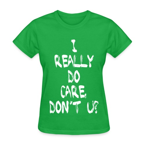 I REALLY DO CARE, DON'T U? - Women's T-Shirt