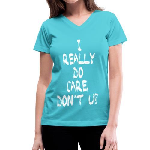 I REALLY DO CARE, DON'T U? - Women's V-Neck T-Shirt