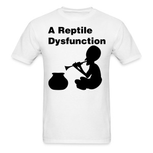 A Reptile Dysfunction Shirt - Men's T-Shirt