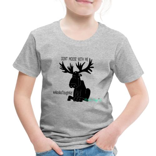 Cute Dont Moose With Me Shirt for Toddler - Toddler Premium T-Shirt