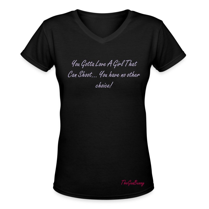 You Gotta Love A Girl That Shoots... You have no other choice! - Women's V-Neck T-Shirt