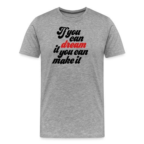 if you dream it you can make it - Men's Premium T-Shirt