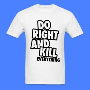 Do Right And Kill Everything T-Shirts - Men's T-Shirt