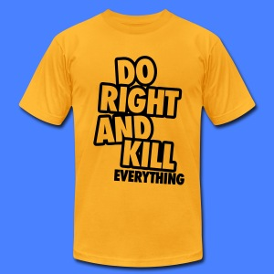 Do Right And Kill Everything T-Shirts - Men's T-Shirt by American Apparel