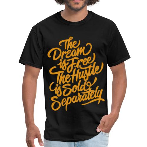 The Dream Is Free The Hustle Is Sold Separately  - Men's T-Shirt