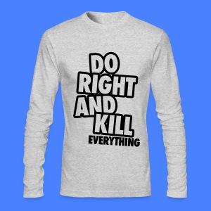 Do Right And Kill Everything Long Sleeve Shirts - Men's Long Sleeve T-Shirt by Next Level