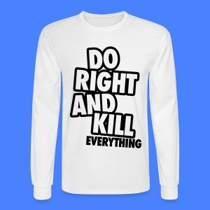 Do Right And Kill Everything Long Sleeve Shirts - Men's Long Sleeve T-Shirt