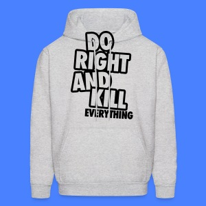 Do Right And Kill Everything Hoodies - Men's Hoodie