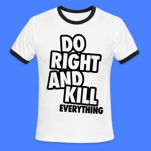 Do Right And Kill Everything T-Shirts - Men's Ringer T-Shirt