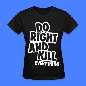 Do Right And Kill Everything Women's T-Shirts - Women's T-Shirt