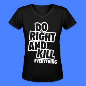Do Right And Kill Everything Women's T-Shirts - Women's V-Neck T-Shirt