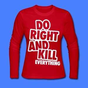 Do Right And Kill Everything Long Sleeve Shirts - Women's Long Sleeve Jersey T-Shirt