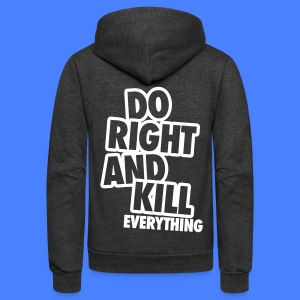 Do Right And Kill Everything Zip Hoodies/Jackets - Unisex Fleece Zip Hoodie by American Apparel