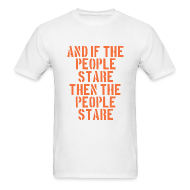 T-Shirts ~ Men's T-Shirt ~ And If The People Stare The People Stare