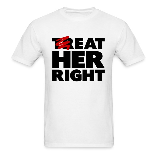trEAT HER RIGHT - Men's T-Shirt
