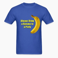 Always Bring a Banana To The Party T-Shirts