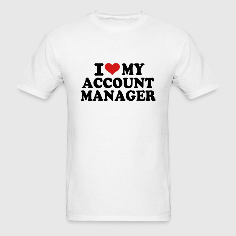 I love My Account Manager T-Shirts - Men's T-Shirt