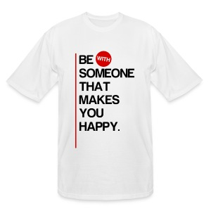 Be (With) Someone That Makes You Happy - Men's Tall T-Shirt