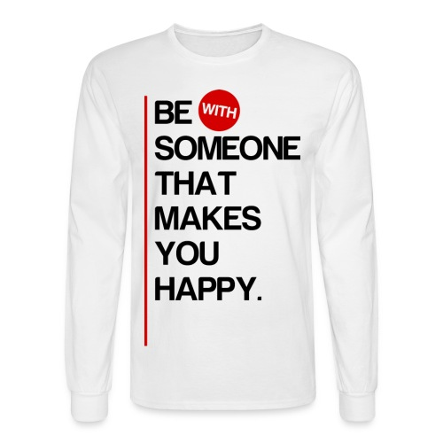 Be (With) Someone That Makes You Happy - Men's Long Sleeve T-Shirt