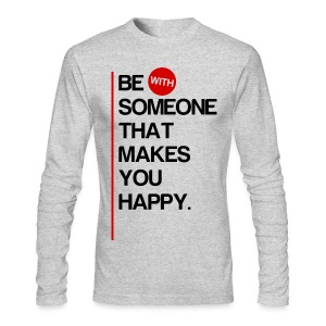 Be (With) Someone That Makes You Happy - Men's Long Sleeve T-Shirt by Next Level