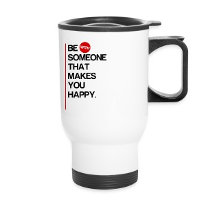 Be (With) Someone That Makes You Happy - Travel Mug