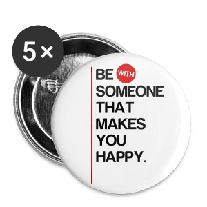 Be (With) Someone That Makes You Happy - Small Buttons