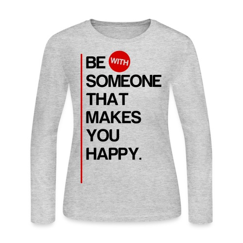 Be (With) Someone That Makes You Happy - Women's Long Sleeve Jersey T-Shirt